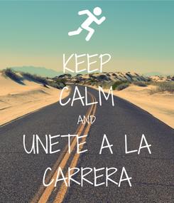 Poster: KEEP CALM AND UNETE A LA CARRERA