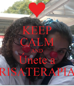 Poster: KEEP CALM AND Únete a  RISATERAPIA