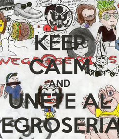 Poster: KEEP CALM AND UNETE AL NEGROSERIAS