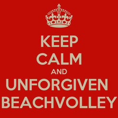 Poster: KEEP CALM AND UNFORGIVEN  BEACHVOLLEY