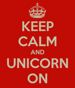 Poster: KEEP CALM AND UNICORN ON