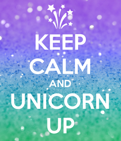 Poster: KEEP CALM AND UNICORN UP