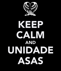 Poster: KEEP CALM AND UNIDADE ASAS