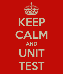 Poster: KEEP CALM AND UNIT TEST