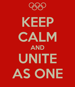 Poster: KEEP CALM AND UNITE AS ONE