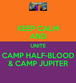 Poster: KEEP CALM AND UNITE CAMP HALF-BLOOD & CAMP JUPITER