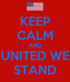 Poster: KEEP CALM AND UNITED WE STAND