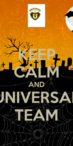 Poster: KEEP CALM AND UNIVERSAL TEAM