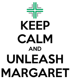 Poster: KEEP CALM AND UNLEASH MARGARET
