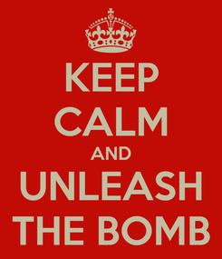 Poster: KEEP CALM AND UNLEASH THE BOMB
