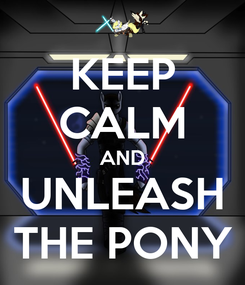 Poster: KEEP CALM AND UNLEASH THE PONY