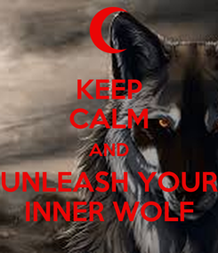 Poster: KEEP CALM AND UNLEASH YOUR INNER WOLF