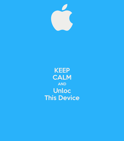 Poster: KEEP CALM AND Unloc This Device