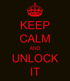 Poster: KEEP CALM AND UNLOCK IT