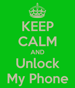 Poster: KEEP CALM AND Unlock My Phone