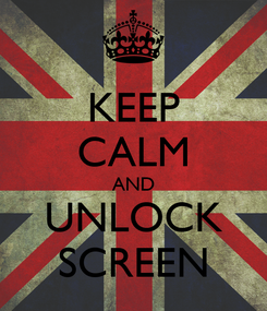 Poster: KEEP CALM AND UNLOCK SCREEN