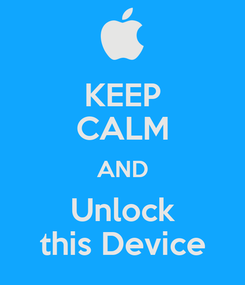 Poster: KEEP CALM AND Unlock this Device