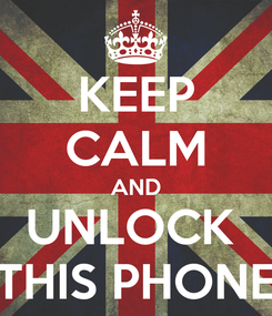 Poster: KEEP CALM AND UNLOCK  THIS PHONE
