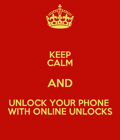 Poster: KEEP CALM AND UNLOCK YOUR PHONE  WITH ONLINE UNLOCKS