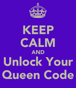 Poster: KEEP CALM AND Unlock Your Queen Code