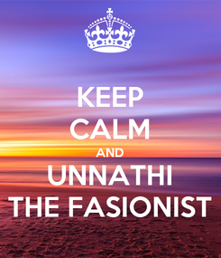 Poster: KEEP CALM AND UNNATHI THE FASIONIST