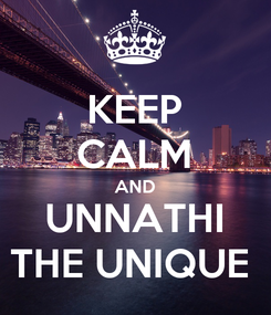 Poster: KEEP CALM AND UNNATHI THE UNIQUE