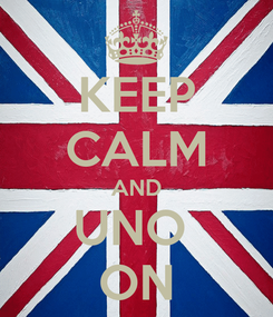 Poster: KEEP CALM AND UNO  ON