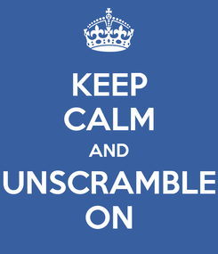 Poster: KEEP CALM AND UNSCRAMBLE ON