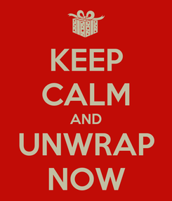 Poster: KEEP CALM AND UNWRAP NOW