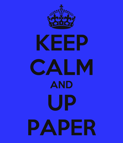 Poster: KEEP CALM AND UP PAPER