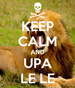 Poster: KEEP CALM AND UPA LE LE