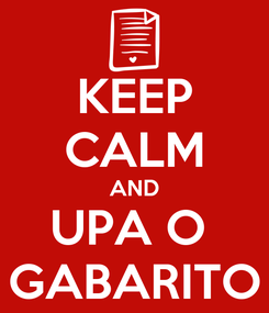Poster: KEEP CALM AND UPA O  GABARITO
