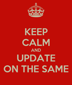 Poster: KEEP CALM AND UPDATE ON THE SAME