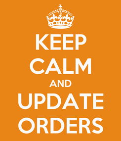 Poster: KEEP CALM AND UPDATE ORDERS