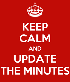 Poster: KEEP CALM AND UPDATE THE MINUTES