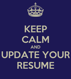 Poster: KEEP CALM AND UPDATE YOUR RESUME