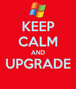 Poster: KEEP CALM AND UPGRADE