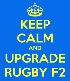 Poster: KEEP CALM AND UPGRADE RUGBY F2