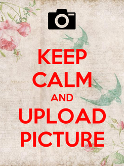 Poster: KEEP CALM AND UPLOAD PICTURE