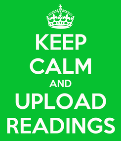 Poster: KEEP CALM AND UPLOAD READINGS