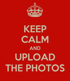 Poster: KEEP CALM AND UPLOAD THE PHOTOS