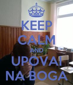 Poster: KEEP CALM AND UPOVAI NA BOGA