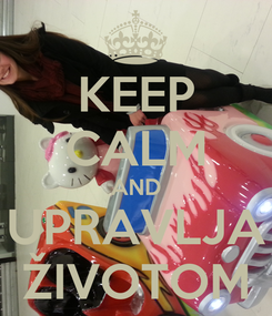 Poster: KEEP CALM AND UPRAVLJA ŽIVOTOM