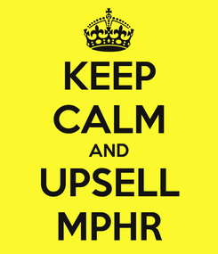 Poster: KEEP CALM AND UPSELL MPHR