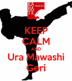 Poster: KEEP CALM AND Ura Mawashi Geri