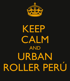 Poster: KEEP  CALM AND URBAN ROLLER PERÚ
