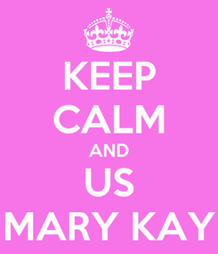 Poster: KEEP CALM AND US MARY KAY