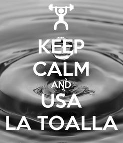 Poster: KEEP CALM AND USA LA TOALLA