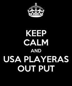 Poster: KEEP CALM AND USA PLAYERAS OUT PUT
