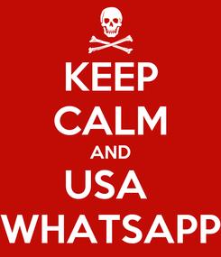 Poster: KEEP CALM AND USA  WHATSAPP
